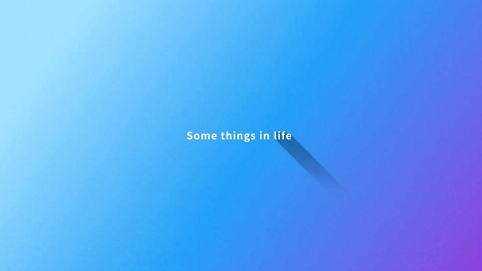 Some things in life